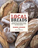Local Breads - Sourdough and Whole-Grain Recipes from Europe′s Best Artisan Bakers