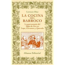 La cocina del barroco / The Cuisine of the Baroque: La gastronomia del siglo de oro en Lope, Cervantes y Quevedo / The cuisine of the Golden Age in Lope, Cervantes and Quevedo