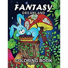 Fantasy Dreamland Coloring Book: Stress Relieving Design for Boys, Girls, Teen and Adults Coloring Book Easy to Color
