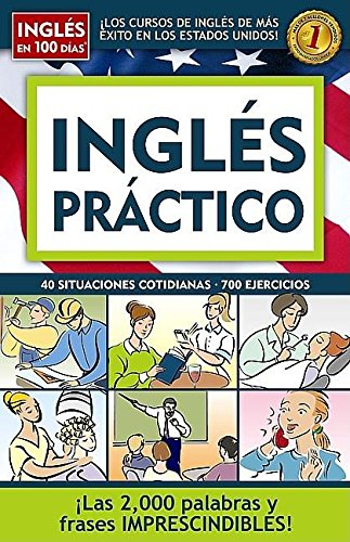 Ingles practico/ Practical English: 40 situaciones cotidianas, 700 ejercicios/ 40 daily situations, 700 exercises (Ingles en 100 Dias)