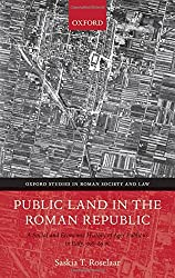 Public Land in the Roman Republic: A Social and Economic History of Ager Publicus in Italy, 396-89 BC (Oxford Studies in Roman Society & Law)