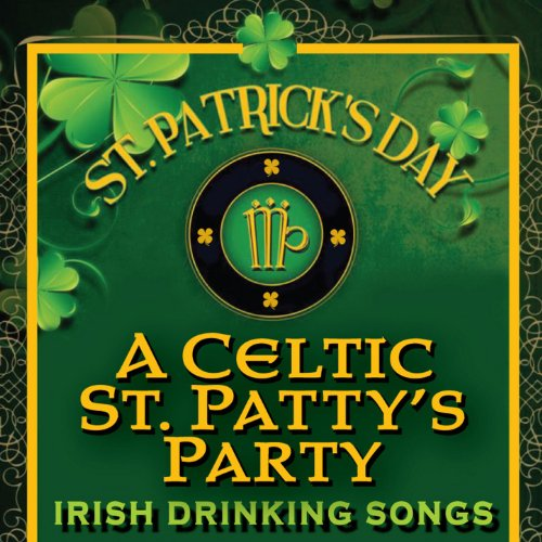 St. Patrick's Day - A Celtic St. Patty's Party (Irish Drinking Songs)