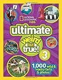Ultimate Weird but True! 3: 1,000 Wild and Wacky Facts and Photos! (Weird But True )