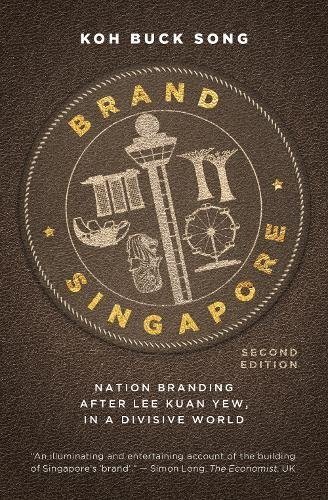 Brand Singapore (2nd Edition): Nation branding after Lee Kuan Yew, in a divisive world