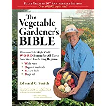 The Vegetable Gardener's Bible, 2nd Edition: Discover Ed's High-Yield W-O-R-D System for All North American Gardening Regions: Wide Rows, Organic Methods, Raised Beds, Deep Soil (English Edition)