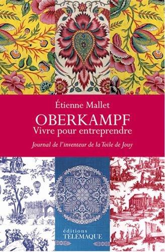 Oberkampf, vivre pour entreprendre : Journal de l'inventeur de la Toile de Jouy (1738-1815) par Etienne Mallet