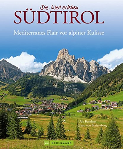 Bildband Südtirol: Die schönsten Aufnahmen der imposanten Bergwelt der Dolomiten, vom Vinschgau bis ins Pustertal. Mit Bildern von Meran und Bozen (Die Welt erleben) (Fotografie Kulissen Der Stadt)