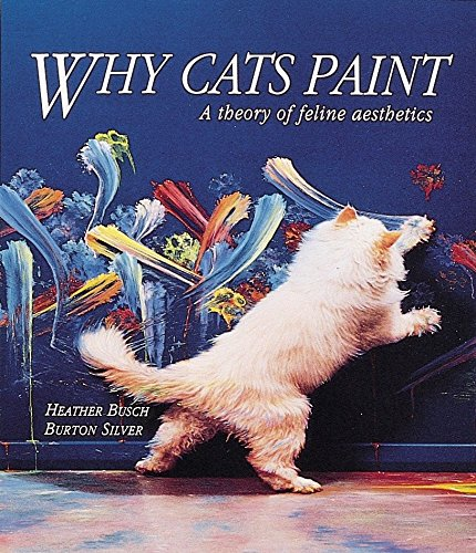 Why Cats Paint: A Theory of Feline Aesthetics por Heather Busch