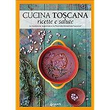 Cucina toscana. Ricette e salute. La tradizione regionale e la Piramide Alimentare Toscana