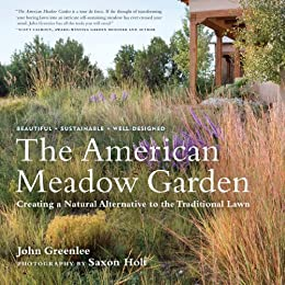 The American Meadow Garden: Creating a Natural Alternative to the Traditional Lawn (English Edition) par [Holt, Saxon, Greenlee ,John]