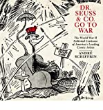 Dr Seuss & Co. Go to War: The World War II Editorial Cartoons of America's Leading Comic Artists (Paperback) - Common