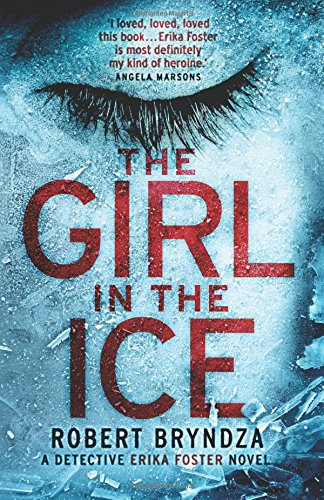 The Girl in the Ice: A gripping serial killer thriller: Volume 1 (Detective Erika Foster crime thriller novel)