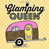 Glamping Queen: An RV Camper Travel Journal for a Diary of Your Road Trips with Fun Yellow and Pink Cover