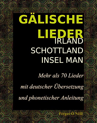 GÄLISCHE LIEDER   Irland - Schottland - Insel Man: Mehr als 70 Lieder mit deutscher Übersetzung und phonetischer Anleitung