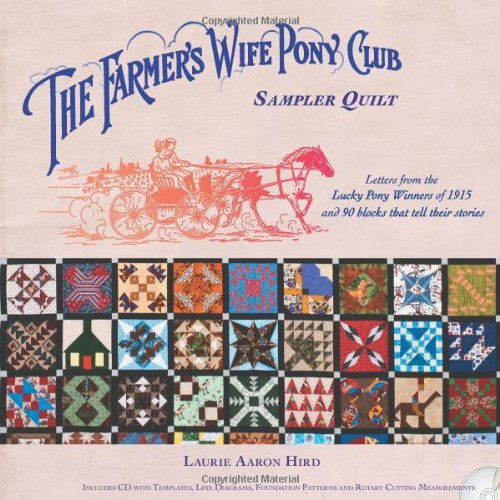 The Farmer's Wife Pony Club Sampler Quilt: Letters From the Lucky Pony Winners of 1915 and 90 Blocks That Tell Their Stories 1st (first) by Laurie Aaron Hird (2011) Paperback