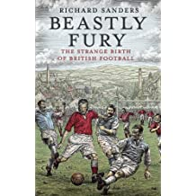 Beastly Fury: The Strange Birth Of British Football