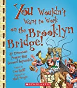 You Wouldn't Want to Work on the Brooklyn Bridge!: An Enormous Project That Seemed Impossible by Thomas Ratliff (2009-09-01)