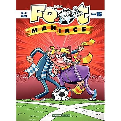 Les Footmaniacs: Les Footmaniacs - Tome 15
