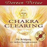 Chakra Clearing: Die Reinigung der sieben Energiezentren - Doreen Virtue