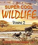 Super Cool Wildlife Volume 2