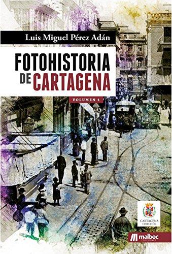 FotoHistoria de Cartagena. Volumen 1 por Luis Miguel Pérez Adán
