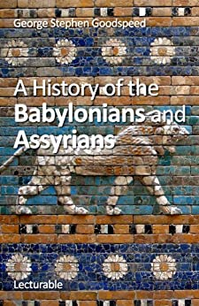 A History of the Babylonians and Assyrians (English Edition) de [Goodspeed, George Stephen]