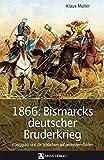 1866: Bismarcks deutscher Bruderkrieg: Königgrätz und die Schlachten auf deutschem Boden - Klaus Müller