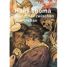 Hans Thoma: Wanderer zwischen den Welten
