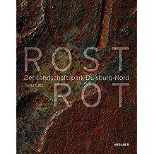 Rost Rot: Der Landschaftspark Duisburg-Nord
