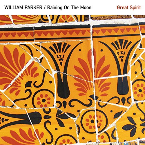 Great Spirit by William Parker & Raining On The Moon
