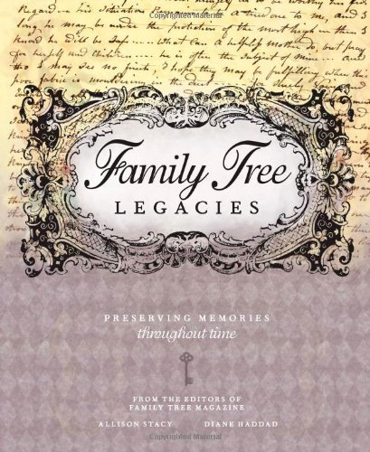 Family Tree Legacies: Preserving Memories Throughout Time by Allison Stacy (2009-10-16)