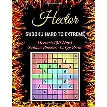 Sudoku Hard To Extreme: Hector's 100 Hard Sudoku Puzzles -Large Print
