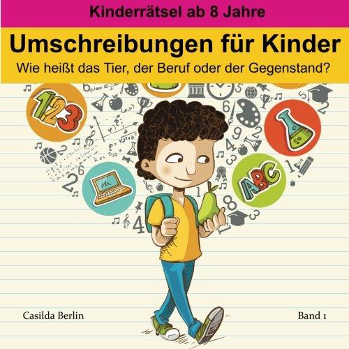 Umschreibungen für Kinder - Wie heißt das Tier, der Beruf oder Gegenstand?: Kinderrätsel ab 8 Jahren