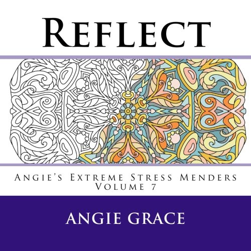 Reflect (Angie's Extreme Stress Menders Volume 7) (Vii Extreme)
