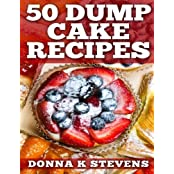 50 Dump Cake Recipes by Donna K Stevens (2014-05-30)