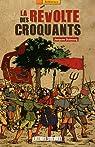 La révolte des croquants : Les chefs des révoltes populaires dans le Périgord du XVIIe siècle par Dubourg