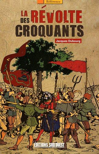 La révolte des croquants : Les chefs des révoltes populaires dans le Périgord du XVIIe siècle