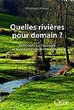 Quelles rivières pour demain ? : réflexions sur l'écologie et la restauration des cours d'eau / Christian Lévêque | Lévêque, Christian (1940-....). auteur