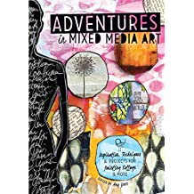 Adventures in Mixed Media Art: Inspiration, Techniques & Projects for Painting, Collage & More