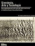 Sinestesia, arte y tecnología: Una exploración de la Historia del Arte Sinéstesico a través de dispositivos relacionados