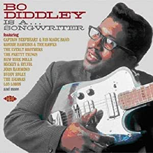 Bo Diddley is a ... Songwriter