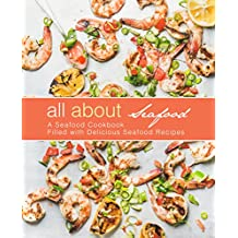 All About Seafood: A Seafood Cookbook Filled with Delicious Seafood Recipes (English Edition)