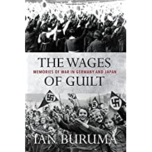 The Wages of Guilt: Memories of War in Germany and Japan