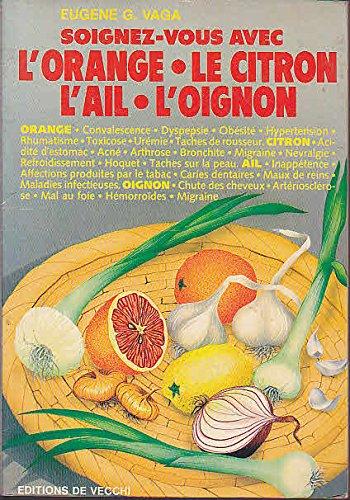 Soignez-vous avec l'orange, le citron, l'ail, l'oignon par Eugène-G Vaga
