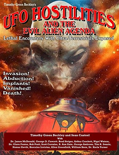UFO Hostilities And The Evil Alien Agenda: Lethal Encounters With Ultra-Terrestrials Exposed (English Edition)