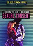 Everything You Need to Know about Sexual Consent (Need to Know Library)