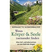 Wenn Körper und Seele zueinander finden: Altes Heil- und Lebenswissen aus den Südtiroler Bergen