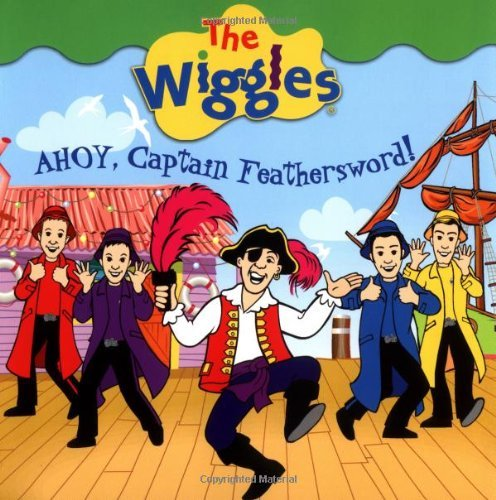 Ahoy, Captain Feathersword! (The Wiggles) by Clement C. Moore (Feathersword Captain Wiggles)