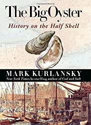 The Big Oyster: History on the Half Shell by Mark Kurlansky (2006-02-28)