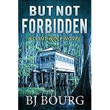 But Not Forbidden: A Clint Wolf Novel (Clint Wolf Mystery Series Book 6)